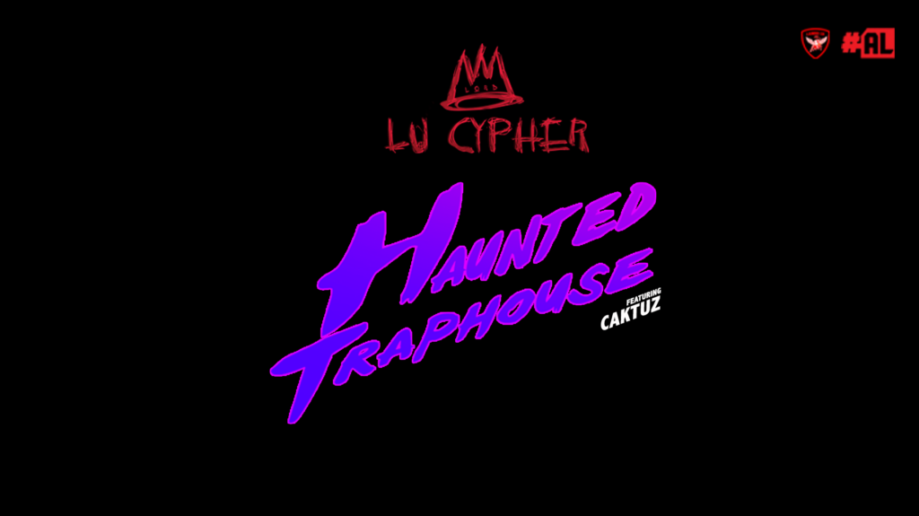 Lord Lu Cypher – Haunted Traphouse ft. Caktuz